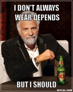 I Dont Always Wear Depends
