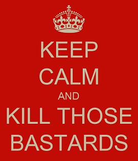 Keep Calm and Kill Those Bastards