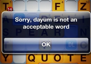 Dayum is Not an Acceptable Word